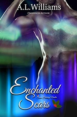 Enchanted Scars: A MM Friends to Lover Scars Holiday Novella by A. L. Williams