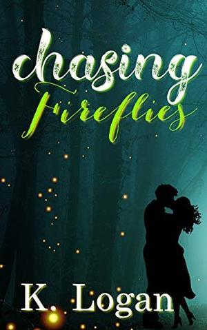 Chasing Fireflies by K. Logan