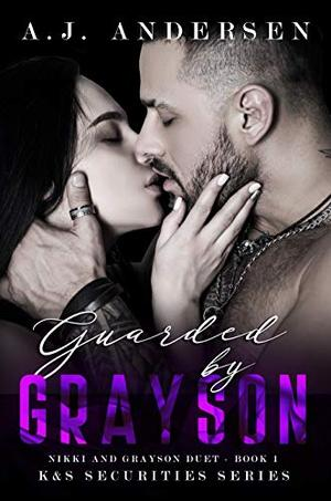 Guarded by Grayson: Nikki and Grayson Duet Book One by A.J. Andersen