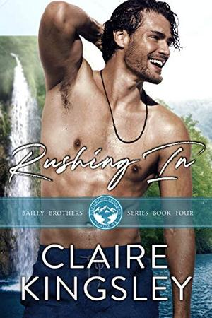 Rushing In: A Small Town Family Romance by Claire Kingsley