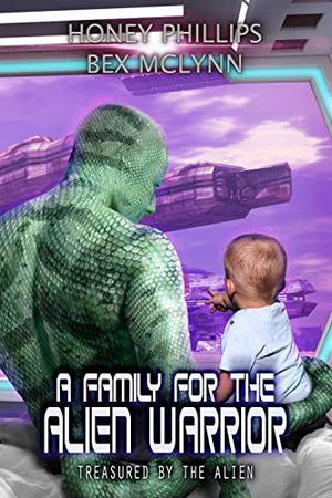 A Family for the Alien Warrior by Honey Phillips
