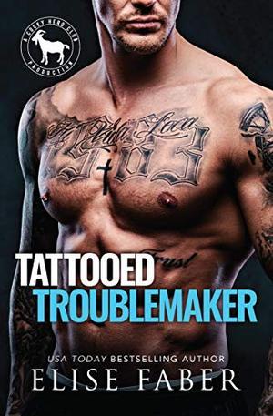 Tattooed Troublemaker: A Hero Club Novel by Elise Faber, Hero Club