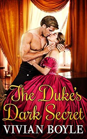 The Duke's Dark Secret: Steamy Regency Historical Romance by Vivian Boyle