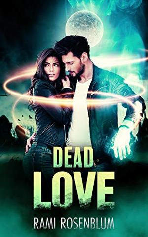 Dead Love: A Ghost Paranormal Romance by Rami Rosenblum