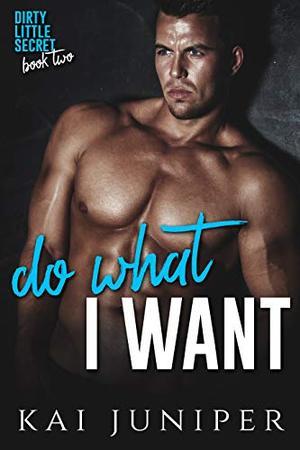 Do What I Want: A High School Bully Romance by Kai Juniper