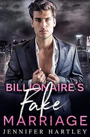 Billionaire's Fake Marriage : A Second Chance Romance by Jennifer Hartley