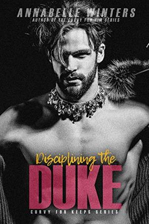 Disciplining the Duke by Annabelle Winters