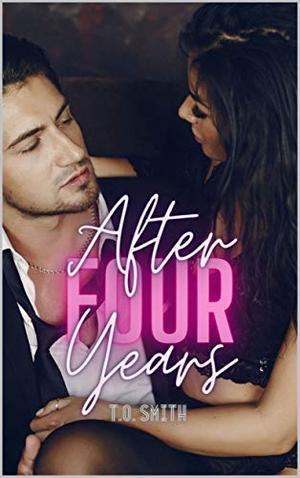 After Four Years: A Romantic Short Story by T.O. Smith