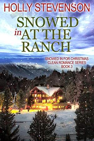 Snowed In at the Ranch by Holly Stevenson