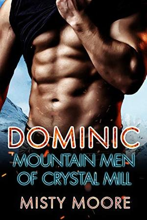 Dominic: A Mountain Man Curvy Woman Romance by Misty Moore
