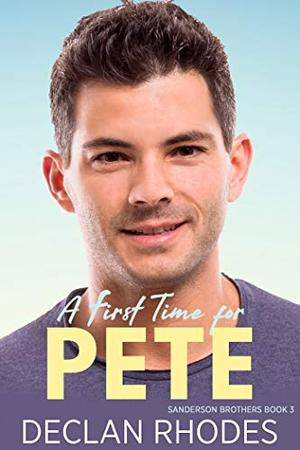 A First Time for Pete: Sanderson Brothers Book 3 - A Gay Family Romance Series by Declan Rhodes