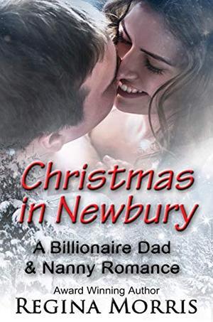 Christmas in Newbury: A Billionaire Dad & Nanny Romance by Regina Morris