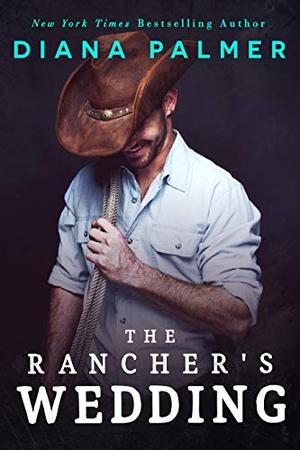 The Rancher's Wedding by Diana Palmer