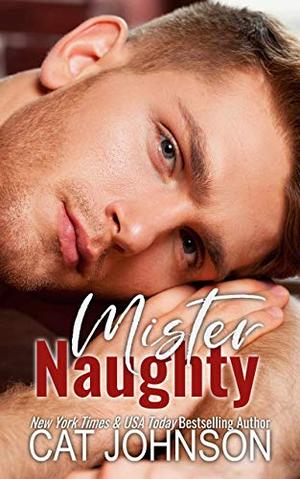Mister Naughty: A Romantic Comedy by Cat Johnson