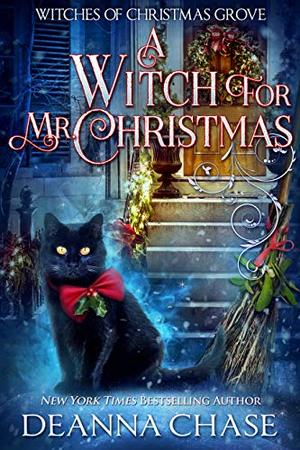 A Witch For Mr. Christmas by Deanna Chase