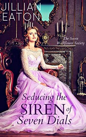 Seducing the Siren of Seven Dials by Jillian Eaton