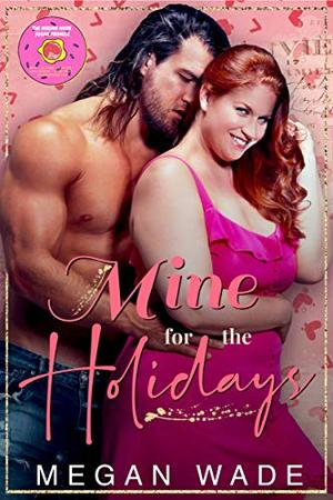 Mine for the Holidays: a full-length BBW Holiday Romance by Megan Wade