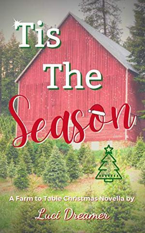 'Tis the Season: A Farm to Table Christmas Novella by Luci Dreamer