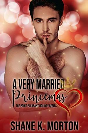 A Very Married Princemas: A Point Pleasant Holiday Novel by Shane K. Morton