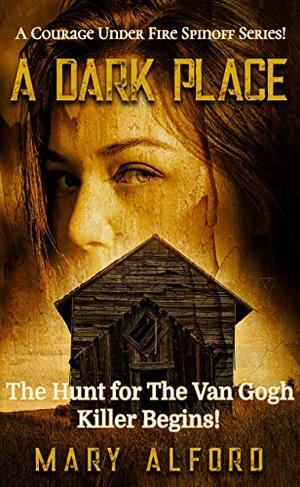 A Dark Place : The Hunt For The Van Gogh Killer Begins by Mary Alford