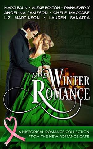 A Winter Romance by Angelina Jameson, Lauren Sanatra, Riana Everly, Marci Baun, Alexie Bolton, Chele MacCabe, Liz Martinson