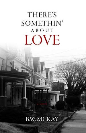 There's Somethin' About Love: A Novel by B.W. McKay