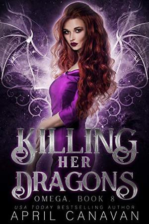 Killing Her Dragons: A Dragon Shifter Fated Mate Romance by April Canavan