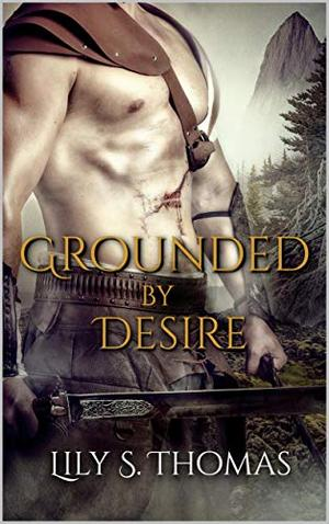 Grounded By Desire (The Giant Wars) by Lily S. Thomas