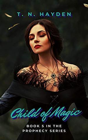 Child of Magic by T. N. Hayden