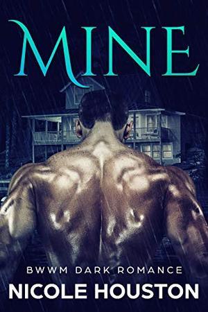 Mine: A BWWM Dark Romance (50+, Brother's Wife,) by Nicole Houston