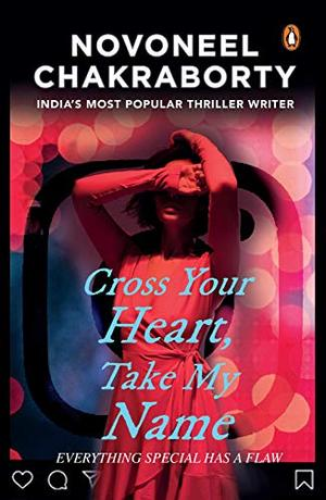 Cross Your Heart, Take My Name by Novoneel Chakraborty