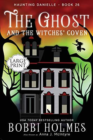The Ghost and the Witches' Coven by Bobbi Holmes, Anna J. McIntyre, Elizabeth Mackey
