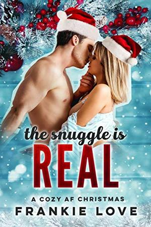 The Snuggle Is Real: A Cozy AF Christmas by Frankie Love
