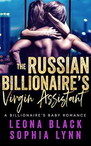 Russian Billionaire's Virgin Assistant: A Billionaire's Baby Romance by Leona Black, Sophia Lynn
