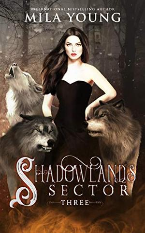Shadowlands Sector, Three: A Shifter Romance by Mila Young