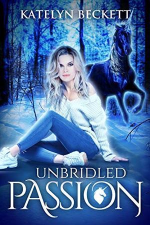 Unbridled Passion: A Unicorn Shifter Reverse Harem Romance by Katelyn Beckett