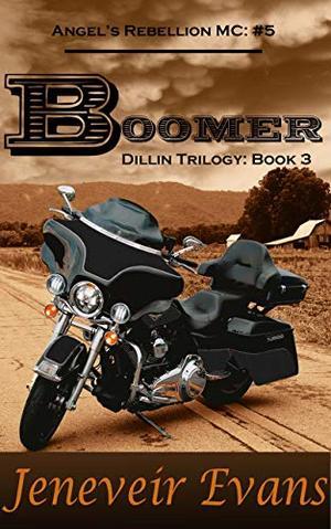 Boomer - Dillin Trilogy: Book 3 (Angel's Rebellion MC: #5) (Angel's Rebellion MC) by Jeneveir Evans