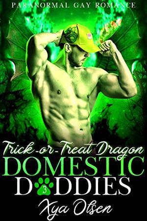 Trick-or-Treat Dragon: Domestic Daddies (Book Three) by Xya Olsen