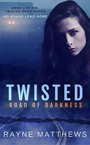 Twisted Road of Darkness by Rayne Matthews