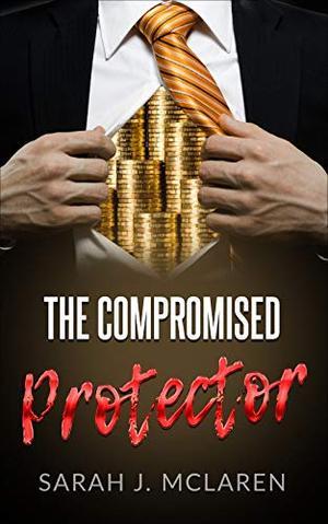 The Compromised Protector: Billionaire Erotic Thriller by Sarah J. McLaren