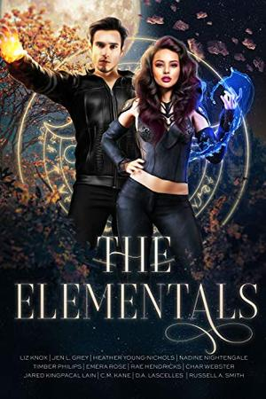 The Elementals by Liz Knox, Jen L. Grey, Heather Young-Nichols, Nadine Nightingale, Timber Philips, Emera Rose, Rae Hendricks, Char Webster, Jared KingPacal Lain, C.M. Kane, D.A. Lascelles, Russell A. Smith