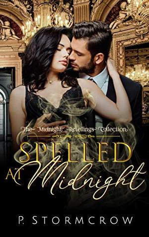 Spelled at Midnight by P. Stormcrow