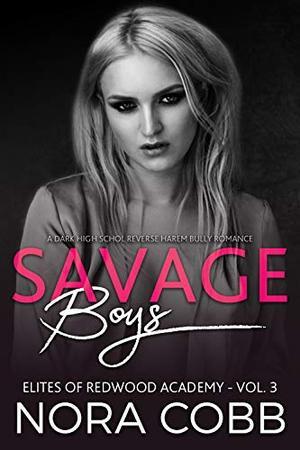 Savage Boys: Dark High School Reverse Harem Bully Romance by Nora Cobb