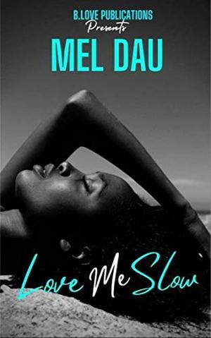 Love Me Slow by Mel Dau