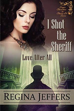 I Shot the Sheriff: A Tragic Characters in Classic Lit Novel: Love After All by Regina Jeffers