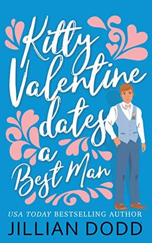Kitty Valentine Dates a Best Man by Jillian Dodd