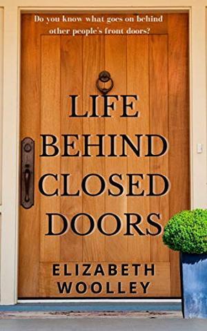 LIFE BEHIND CLOSED DOORS by ELIZABETH WOOLLEY