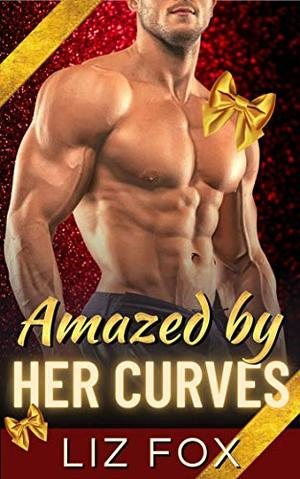 Amazed by Her Curves: A Curvy Woman Holiday Romance by Liz Fox