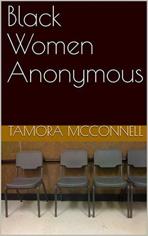 Black Women Anonymous by Tamora McConnell