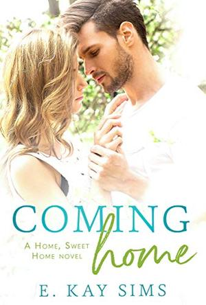 Coming Home (A Small Town, Second Chance Romance): A Home, Sweet Home Novel by E. Kay Sims